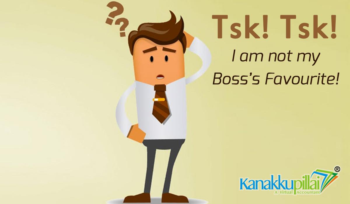 Tsk! Tsk! I am not my Boss's Favourite!