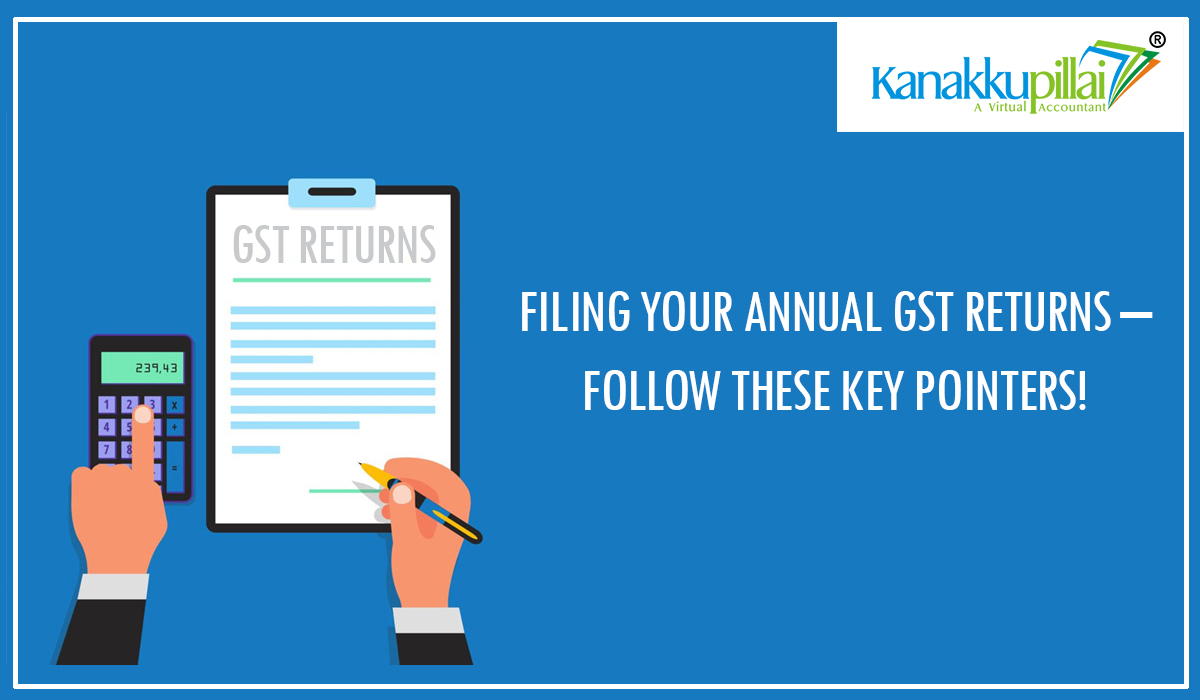Filing your Annual GST Returns – Follow these Key Pointers