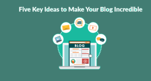 Five-Key-Ideas-to-Make-Your-Blog-Incredible